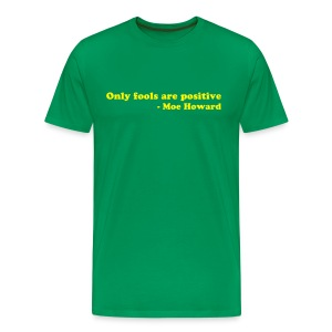 Only fools are positive - Men's Premium T-Shirt