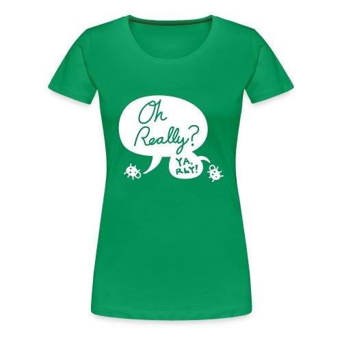 Oh, Really? - Women's Premium T-Shirt