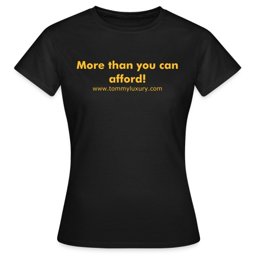 More than you can afford - Women's T-Shirt