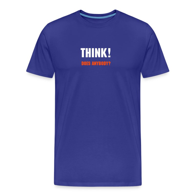 THINK! - DOES ANYBODY? - Männer Premium T-Shirt