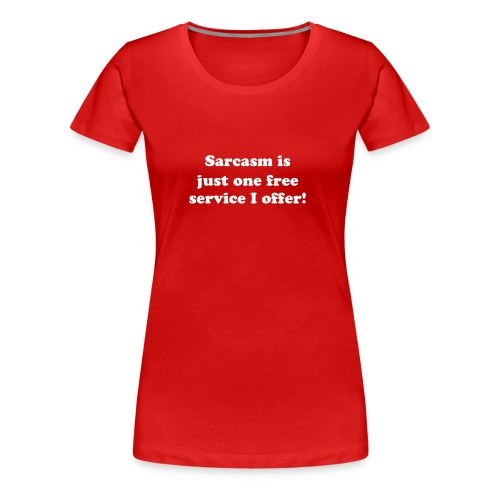 Sarcasm is just one free service I offer! - Women's Premium T-Shirt