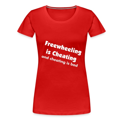 freewheeling is cheating - Women's Premium T-Shirt
