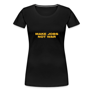 Make Jobs Not War - Frauen Premium T-Shirt