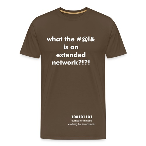 'what the #@!& is an extended network?!?!' - brown comfort fit - Men's Premium T-Shirt
