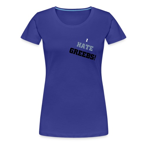 I hate greebs Ladies T-Shirt - Women's Premium T-Shirt