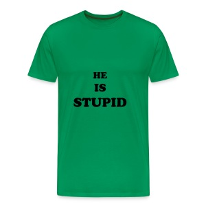 HE IS STUPID - green - Men's Premium T-Shirt