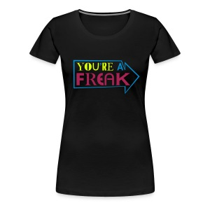 You're a Freak, 3 colors flex - Women's Premium T-Shirt