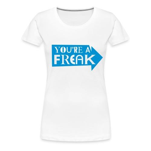 You're a Freak, blue flex - Women's Premium T-Shirt