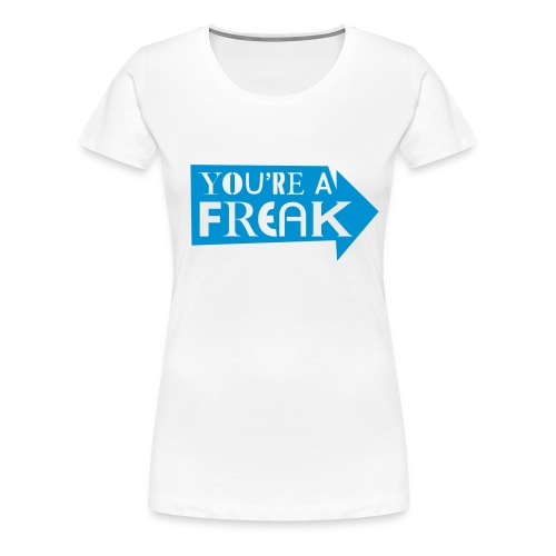 You're a Freak, blue flex - Women's Premium T-Shirt