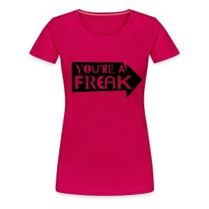 You're a Freak, black flex - Women's Premium T-Shirt