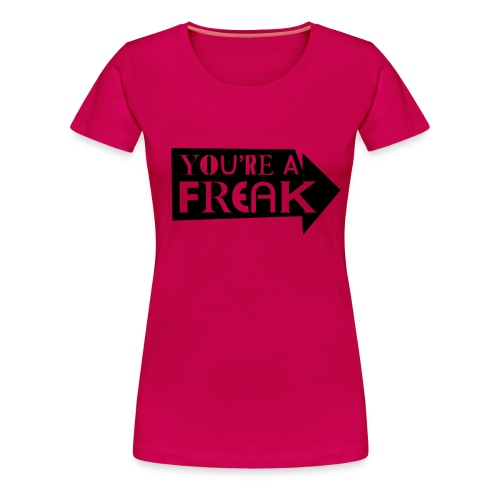 You're a Freak, black flex - Women's Premium T-Shirt