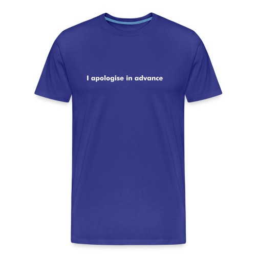 i apologise in advance - Men's Premium T-Shirt