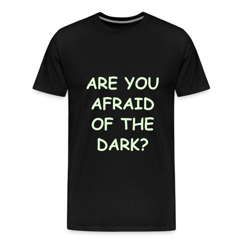 Be afraid of the dark... - Men's Premium T-Shirt