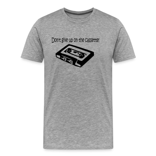 Don't Give Up On The Cassette! - Men's Premium T-Shirt