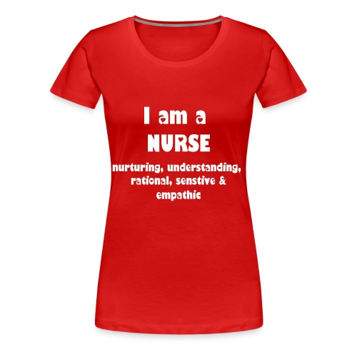 I AM A NURSE - Women's Premium T-Shirt