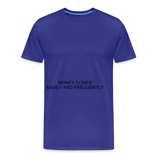 MONEY COMES EASILY AND FREQUENTLY - Men's Premium T-Shirt
