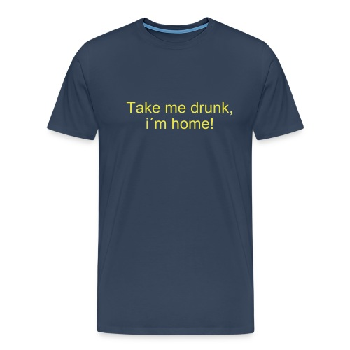 Take me drunk... - Männer Premium T-Shirt