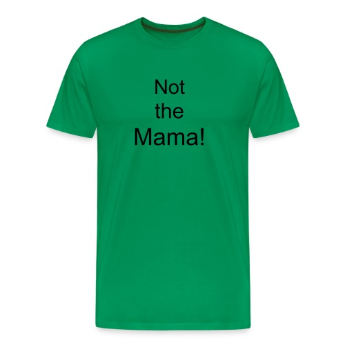 Not the Mama! - Men's Premium T-Shirt