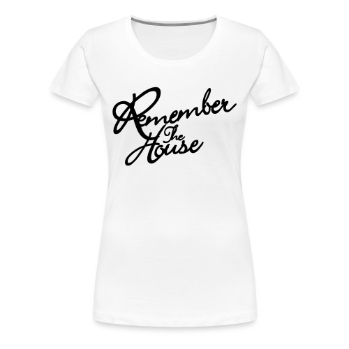 Remember the House (classic Tee) - T-shirt Premium Femme