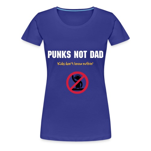Kids don't know nuthin' - Women's Premium T-Shirt