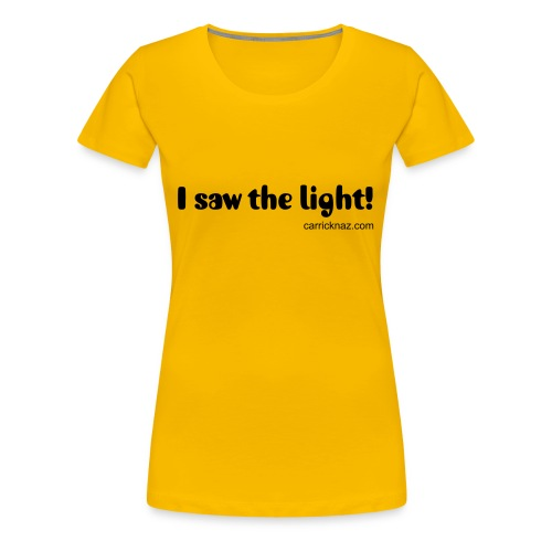 I saw the light Women's Shirt - Women's Premium T-Shirt