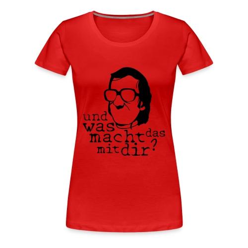 Was macht das mit Dir? - Frauen Premium T-Shirt