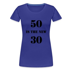 50 is the new.... - aqua - Women's Premium T-Shirt