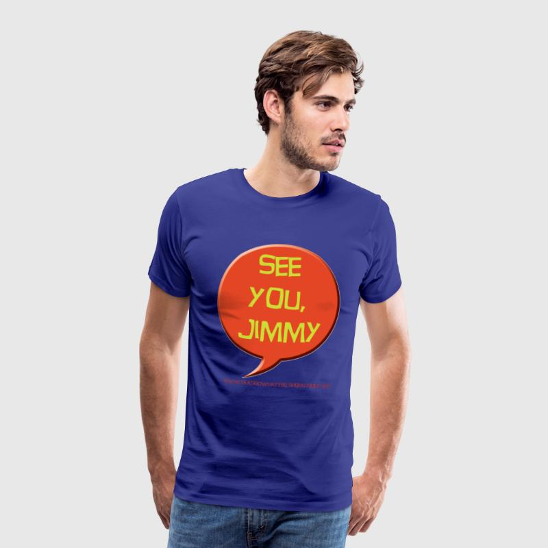 See you, Jimmy - Men's Premium T-Shirt