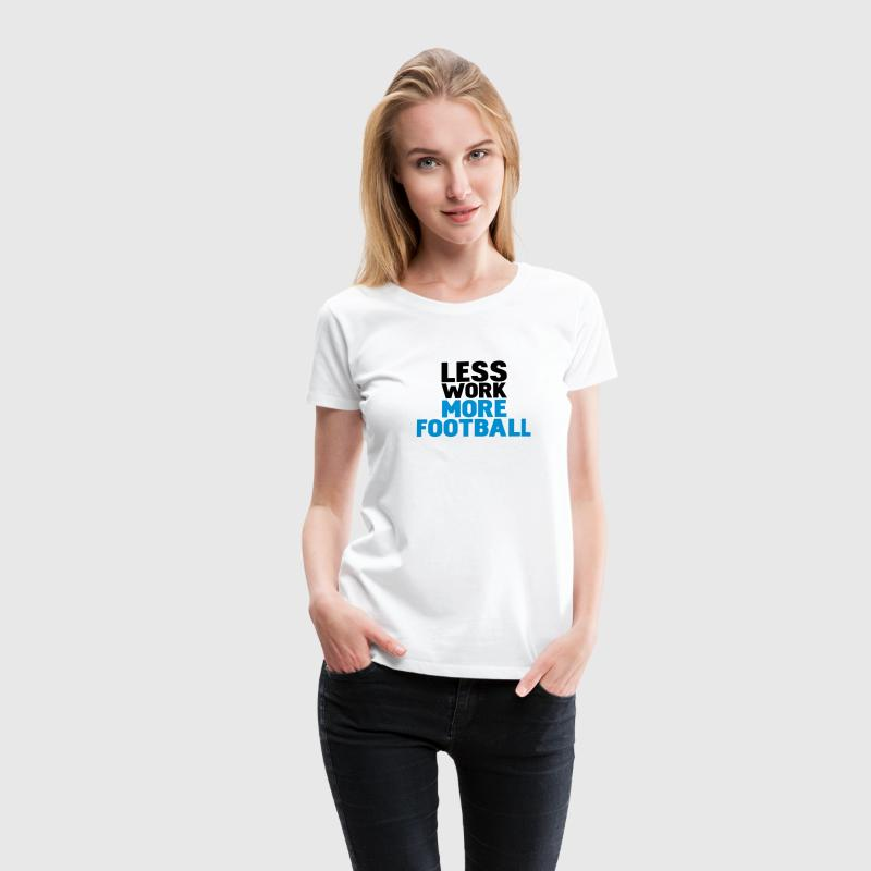 Hvit less work more football T-skjorter - Premium T-skjorte for kvinner