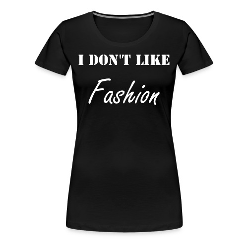 Dislike Fashion - Women's Premium T-Shirt