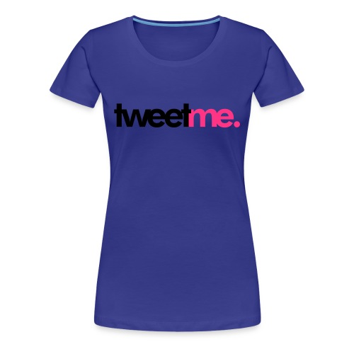 tweet me - Women's Premium T-Shirt