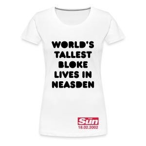 World's Tallest Bloke Lives in Neasden - Women's Premium T-Shirt