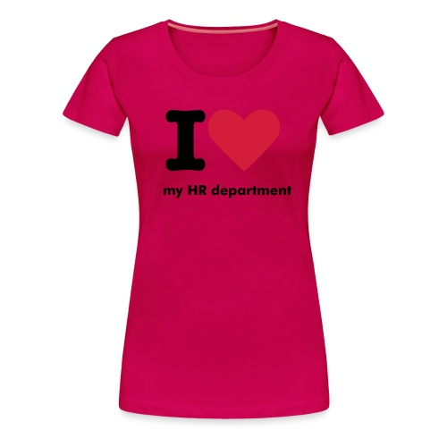 I love my HR department - Vrouwen Premium T-shirt