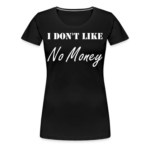 Dislike No Money - Women's Premium T-Shirt