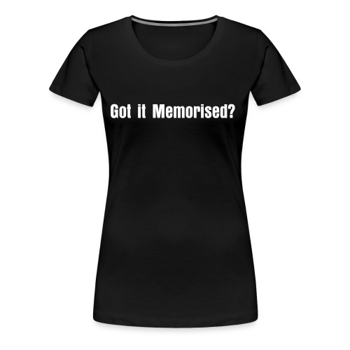 Got it memorised? - Women's Premium T-Shirt