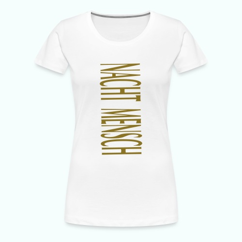 NACHTMENSCH - Frauen Premium T-Shirt