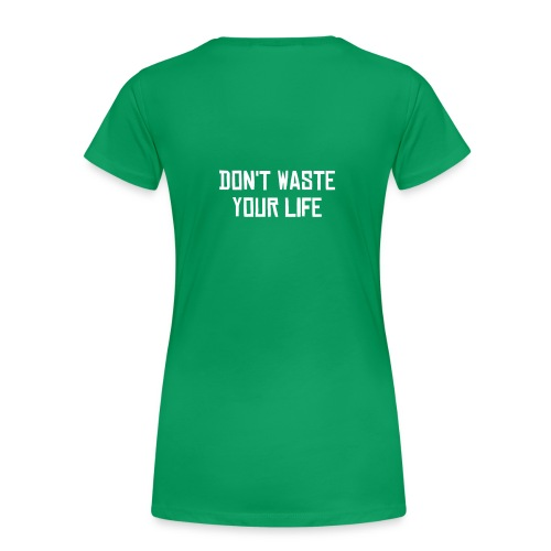 Don't Waste Your Life - Women's - Women's Premium T-Shirt