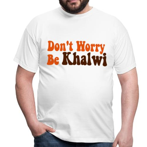 Don't Worry Be Khalwi - T-shirt Homme