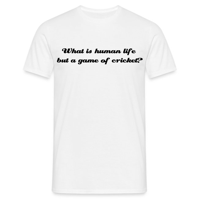 What is human life but a game of cricket