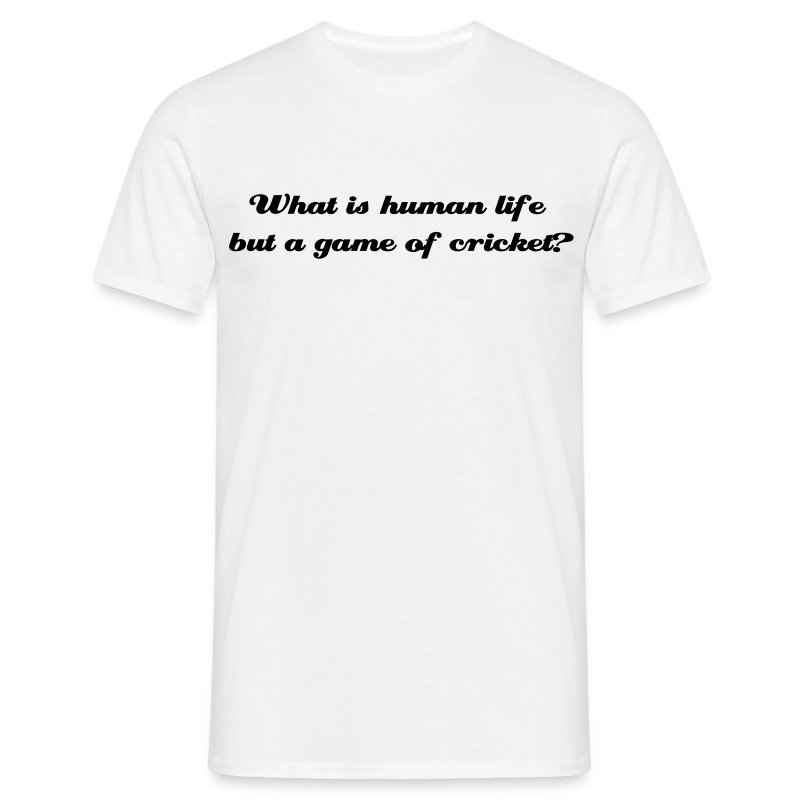 What is human life but a game of cricket - Men's T-Shirt