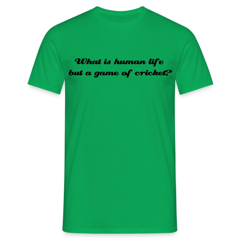 What is human life but a game of cricket t shirt concept t shirts sciox Choice Image