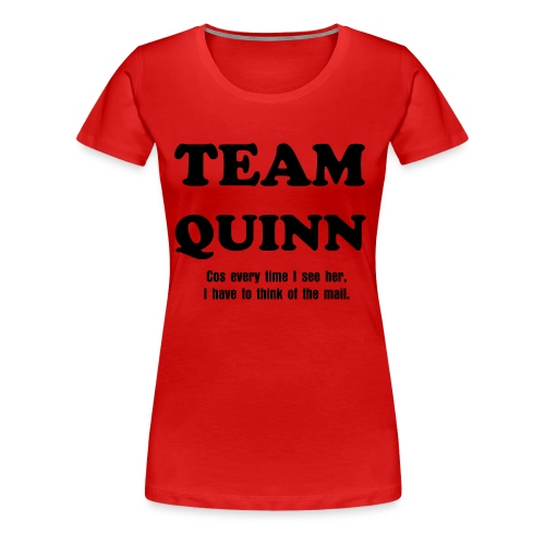 TEAM QUINN tee. Cos every time I see her, I have to think of the mail - Women's Premium T-Shirt