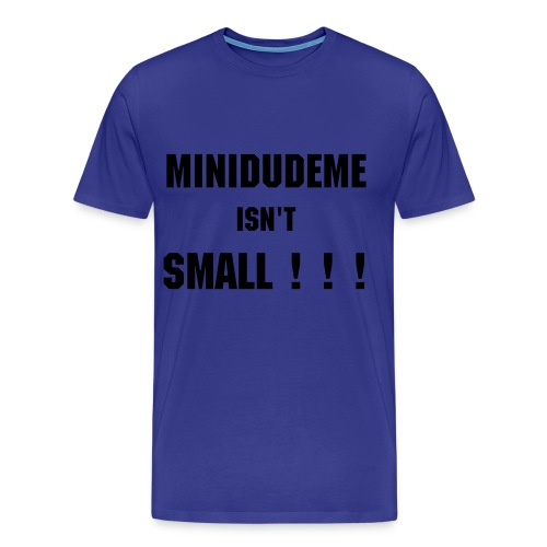 MiniDudeMe Isn't Small! - Men's Premium T-Shirt