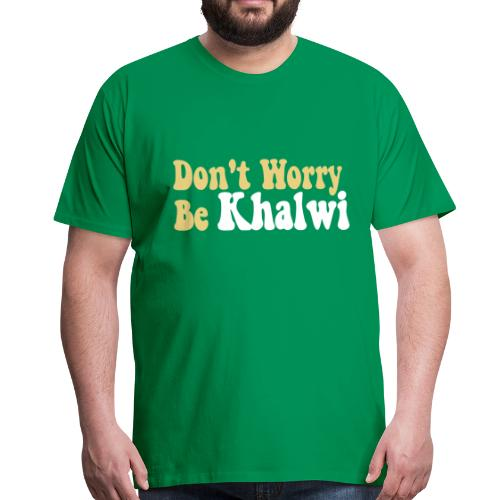 Don't Worry Be Khalwi - T-shirt Premium Homme