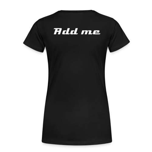 Add me - Frauen Premium T-Shirt