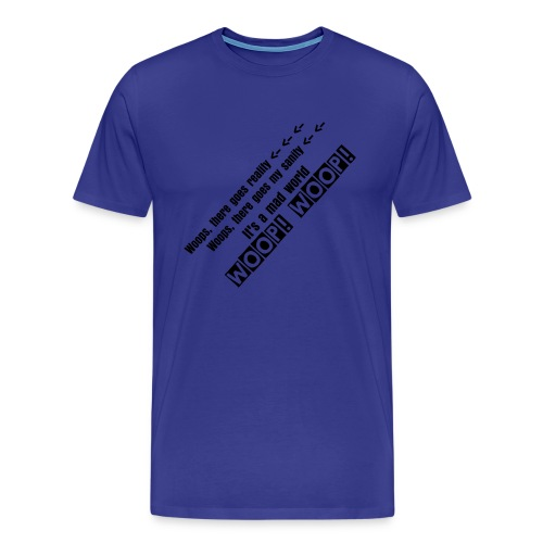 Woops there goes reality!  - Men's Premium T-Shirt
