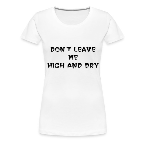 high and dry tee - Premium-T-shirt dam