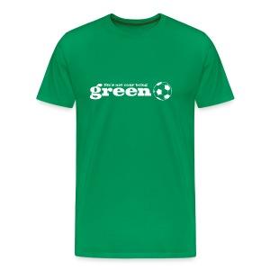 Life's Not Easy Being Green - Men's Premium T-Shirt