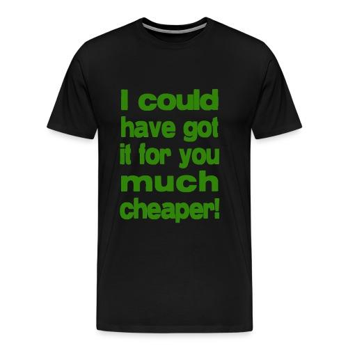 Cheaper! - Men's Premium T-Shirt