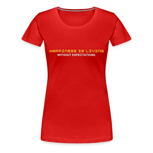 Happiness is living - without expectations. - Women's Premium T-Shirt